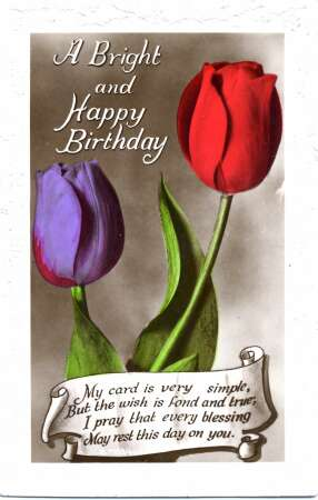 Wishing you many happy returns of your birthday. your affectionate son Tom